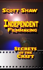 Independent Filmmaking Secrets of the Craft